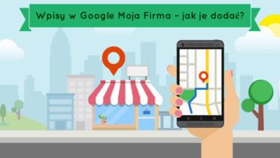 Wpisy w Google Moja Firma – jak je dodać?