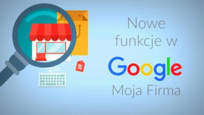Nowe funkcjonalności w Google Moja Firma