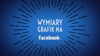 Wymiary grafik na Facebooku (2017)