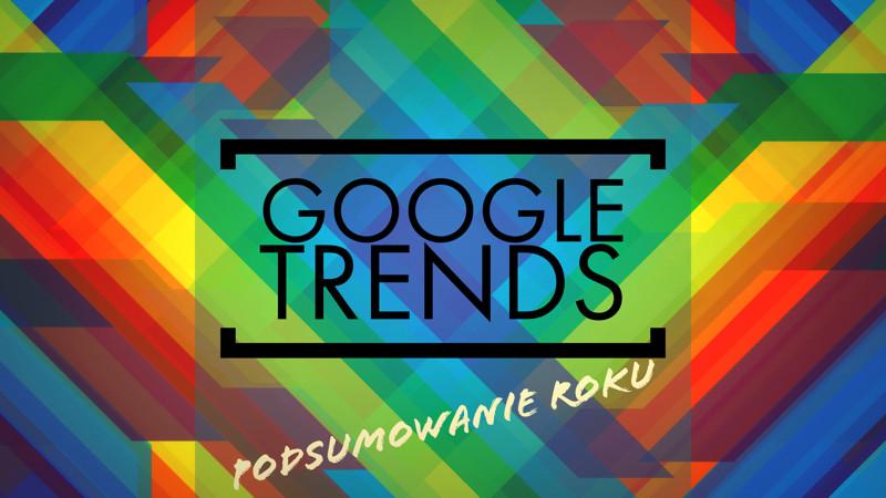 Czego Polacy szukają w Google? – Podsumowanie roku w Google Trends