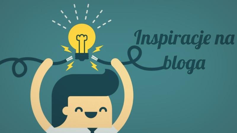 Skąd czerpać inspirację na nowe treści na bloga?