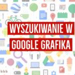 Wyszukiwanie obrazem w Google Grafika