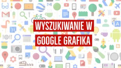 Wyszukiwanie obrazem w Google Grafika – Poradnik