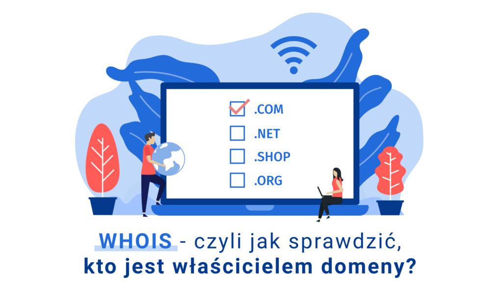 WHOIS – czyli jak sprawdzić, kto jest właścicielem domeny?