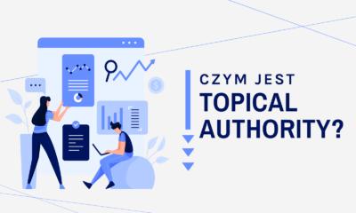 Topical Authority – czym jest i jak wpływa na SEO?