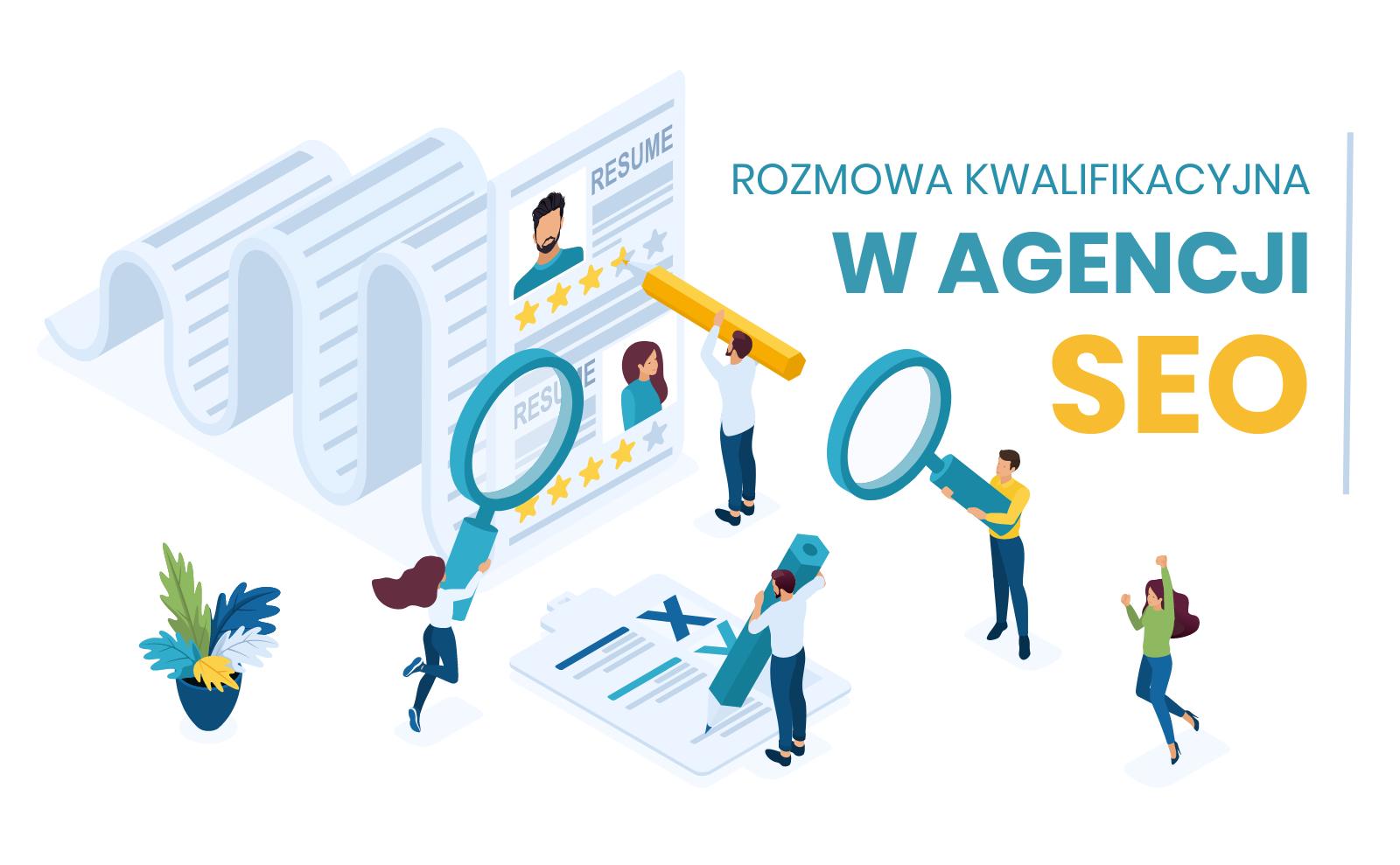 Praca w agencji SEO. Jak przygotować się do rozmowy kwalifikacyjnej?