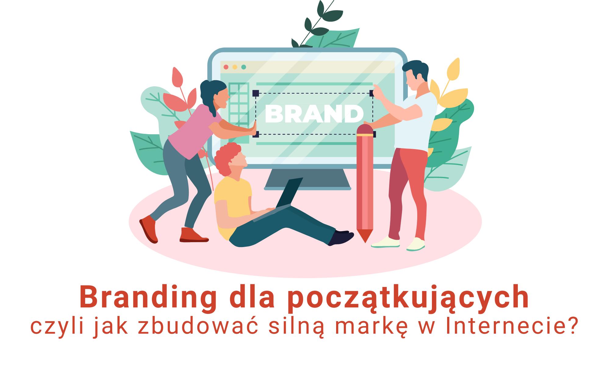 Branding dla początkujących, czyli jak zbudować silną markę w Internecie?