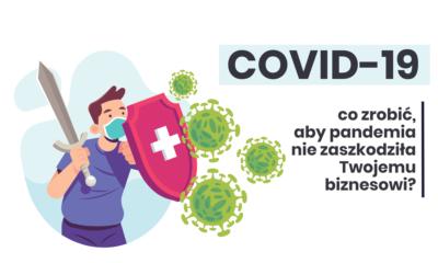 COVID-19 – co zrobić, aby pandemia nie zaszkodziła Twojemu biznesowi?
