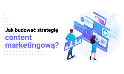 Jak budować strategię content marketingową?