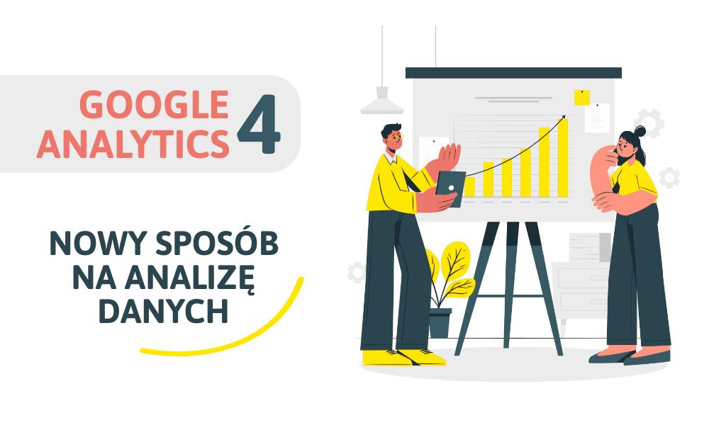 Google Analytics 4 – nowy sposób na analizę danych