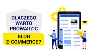 Dlaczego warto prowadzić blog w e-commerce?