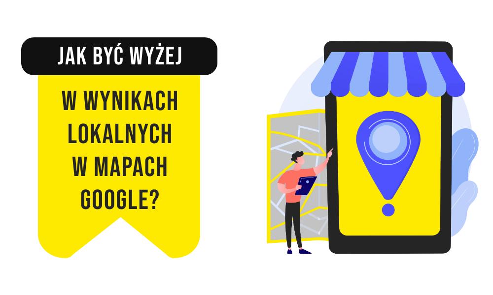 Jak być wyżej w wynikach lokalnych w Mapach Google?
