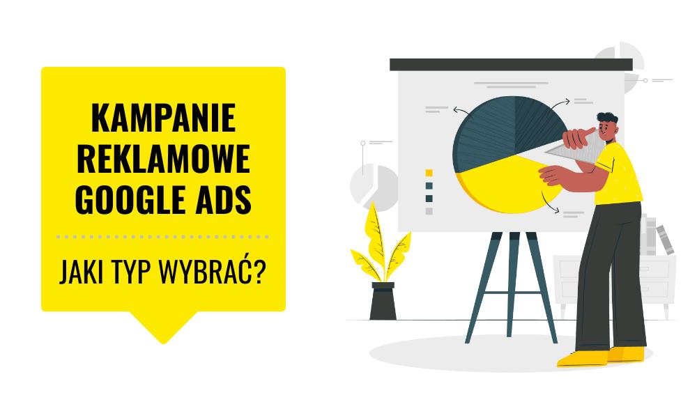 Kampanie reklamowe Google Ads – jaki typ wybrać?