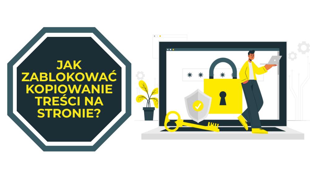 Jak zablokować kopiowanie treści, tekstu i grafik na stronie internetowej?